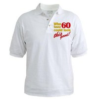 Funny 60th Birthday Gag Gifts Funny Golf Shirt by CafePress