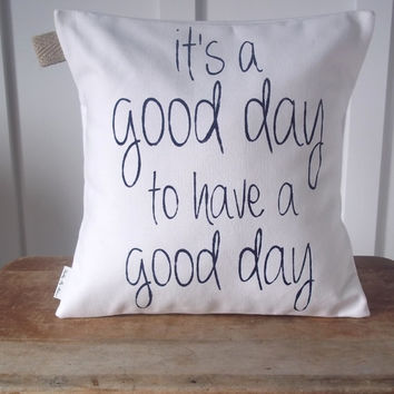 Its A Good Day Pillow Cover (14x14) Rustic,Farmhouse,Shabby,Cottage,Beach,Custom,French,Nursery,Childrens Decor,Inspirational,Faith
