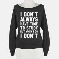 I Don't Always Have Time To Study But When I Do I Don't