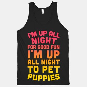 I'm Up All Night For Good Fun I'm Up All Night To Pet Puppies