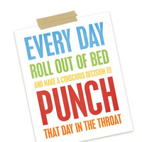 Every Day Roll Out of Bed and Punch that Day by hairbrainedschemes
