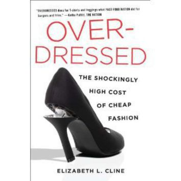 Overdressed: The Shockingly High Cost of Cheap Fashion - by Elizabeth L. Cline