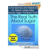 "The Real Truth About Sugar-- Dr. Robert Lustig's Video Lecture ""Sugar: The Bitter Truth"" [Kindle Edition]"