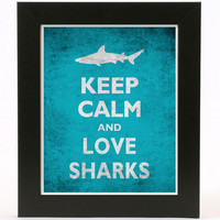 Keep Calm and Love Sharks 8X10 Print by sanasini on Etsy