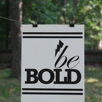 Be Bold Wall Decor/Digital Print 8x10 by SweetAndSaltyDesigns