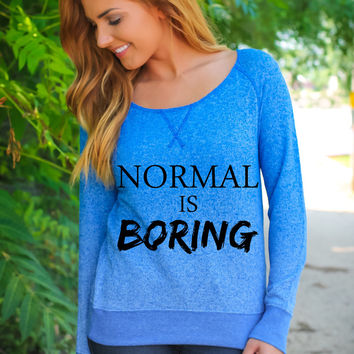 Normal Is Boring - Sweater Fleece