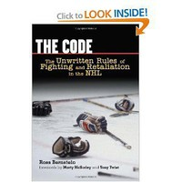 The Code: The Unwritten Rules of Fighting and Retaliation in the NHL [Hardcover]