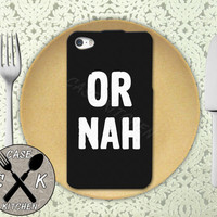 Or Nah Quote Funny Vine And Tumblr Inspired Custom Rubber Tough Phone Case For The iPhone 4 and 4s and iPhone 5 and 5s and 5c