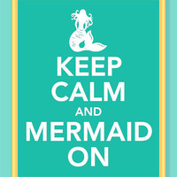 Keep Calm and Mermaid On Print Buy two Get by printssocharming