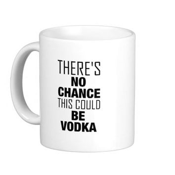 There's no chance this could be vodka Caffe Mug