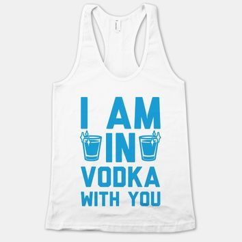 I Am In Vodka With You