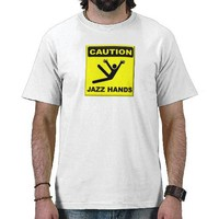 Caution Jazz Hands T-shirts from Zazzle.com