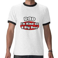 Dad...Big Deal T-shirts from Zazzle.com