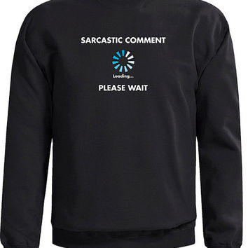 Joke Sweatshirt - Sarcastic Comment Loading Screen Printed on Front. Great gag gift for those who are sarcastic.