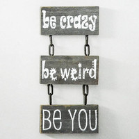 "Reclaimed Barnwood - Hand-Painted Wood Wall Art Rustic Inspirational Decor - ""Be Crazy, Be Weird, Be You"" 3 Piece Sign"