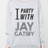 I party with Jay Gatsby Jumper The Great Gatsby T-Shirt Grey Women Unisex Sweater Long Sleeved Sweatshirts Tshirt Shirt Size S M L