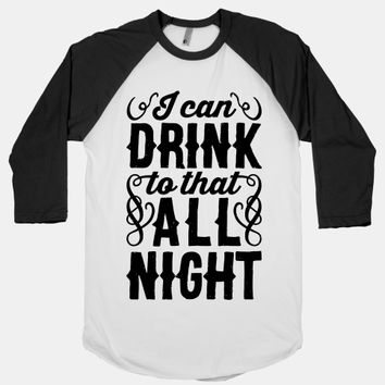 I Can Drink To That All Night
