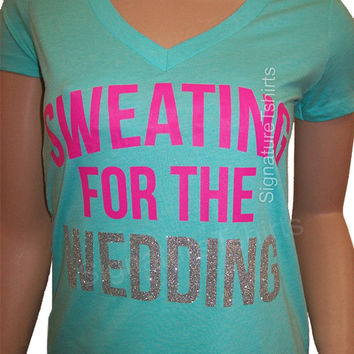 Sweating For the Wedding Glitter Shirt - Bride Gift - Bride t shirt - Wedding gift - Gift for bride - Soft V neck