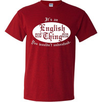 It's an English Thing, You Wouldn't Understand. english tshirt england pride tshirt Funny tshirt, nation pride tshirt, graphic tee B-371