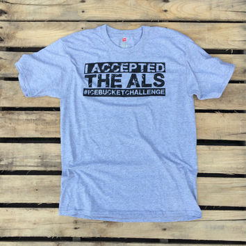 I accepted the ALS #icebucketchallenge All Profits to ALS - Limited Edition Benefit Tee for ALS - ice bucket challenge -  www.alsa.org