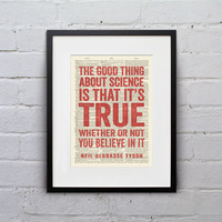 The Good Thing About Science Is That It's True Whether Or Not You Believe In It / Neil deGrasse Tyson - Quote Dictionary Print - DPQU107