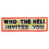 Who The Hell Invited You Pin
