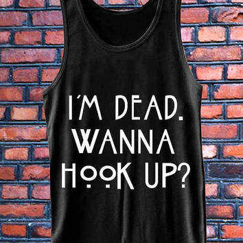 im dead wanna hook up best Tank Top Mens and Girls