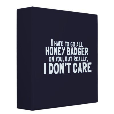I Hate to Go All Honey Badger On You.... Vinyl Binder from Zazzle.com