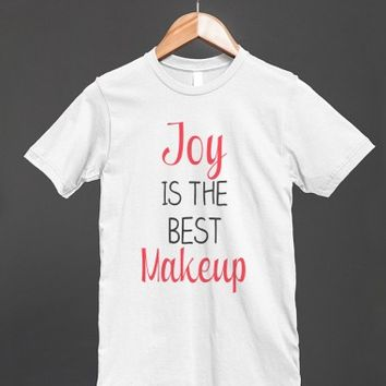 Joy Is The Best Makeup | Fitted T-shirt | Skreened