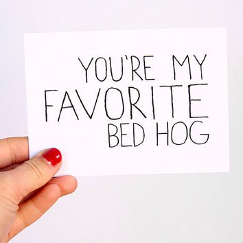 Anniversary Card. I Love You Card. You're My Favorite Bed Hog. Black, White.