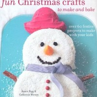 Fun Christmas Crafts to Make and Bake: Over 60 Festive Projects to Make With Your Kids:Amazon:Books