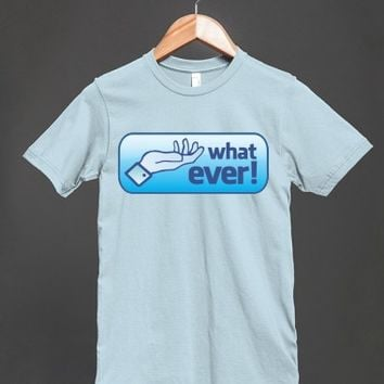 Whatever - Facebook Like Parody T Shirt - other colors and styles are available