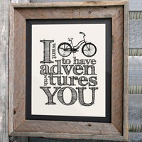 Bicycle Art Print - 8x10 &quot;I want to have adventures with you&quot; - Typographic print