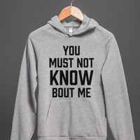 You Must Not Know Bout Me