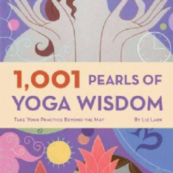 1001 Pearls of Yoga Wisdom: Take Your Practice Beyond the Mat (Paperback)