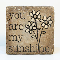 You Are My Sunshine. Rustic tumbled (concrete) stone paver.  Garden, Home, Mantle, Bookshelf