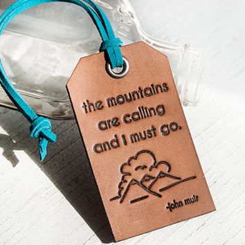 The mountains are calling and I must go - Leather Tag- Stamped Leather Luggage Tag - John Muir - Custom colors