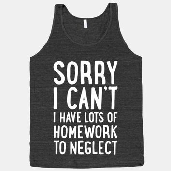 Sorry I Can't, I Have Homework To Neglect