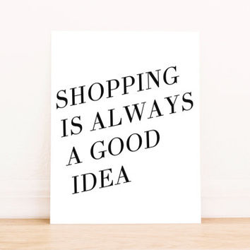 Shopping is Always a Good Idea Printable Art Kitchen Art Typography Poster Dorm Decor Apartment Decor Poster