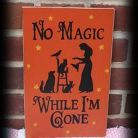 No Magic While Im Gone Sign