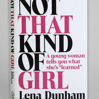 "Not That Kind of Girl: A Young Woman Tells You What She's ""Learned"" By Lena Dunham  - Assorted One"