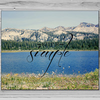 Keep it Simple Quote Photograph, Lake Photography, Typography Print, Inspirational quote, Photo quote print, Mountain Photo