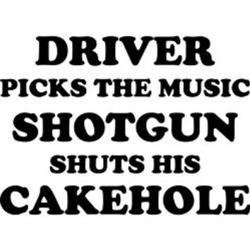 "Supernatural Inspired ""Driver Picks the Music Shotgun Shuts His Cakehole"" Decal"