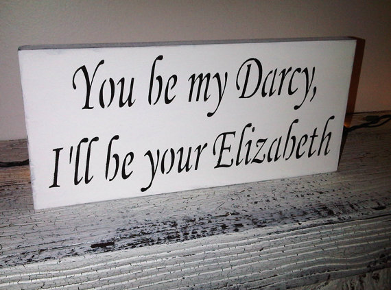 "Pride and Prejudice, Wedding Signs, Jane Austen Pride & Prejudice sign - ""You be my Darcy, I'll be your Elizabeth"""