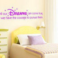 Quote Wall Decal - All our dreams can come true if we have the courage to pursue them