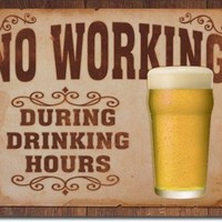 "NO WORKING During Drinking Hours Metal Tin Sign 16""W x 12.5""H"