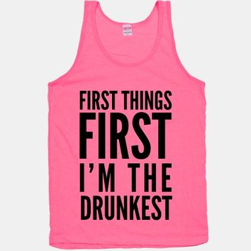 First Things First I'm The Drunkest
