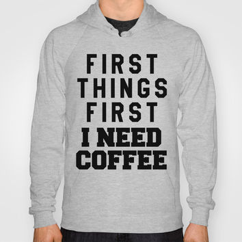 FIRST THINGS FIRST I NEED COFFEE Hoody by CreativeAngel | Society6