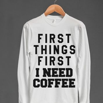 First Things First I Need Coffee Long Sleeve