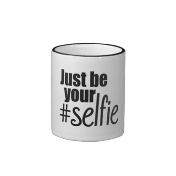 Black and white mug Just be your #selfie.